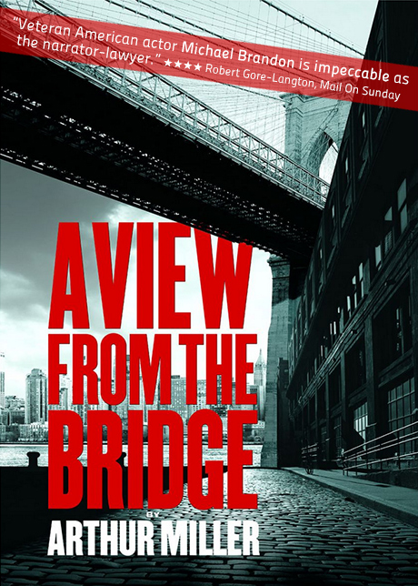 "Arthur Miller's A View from the Bridge, directed by Stephen Unwin - ""Veteran American actor Michael Brandon is impeccableas the narrator-lawyer."" ★★★★ Robert Gore-Langton"